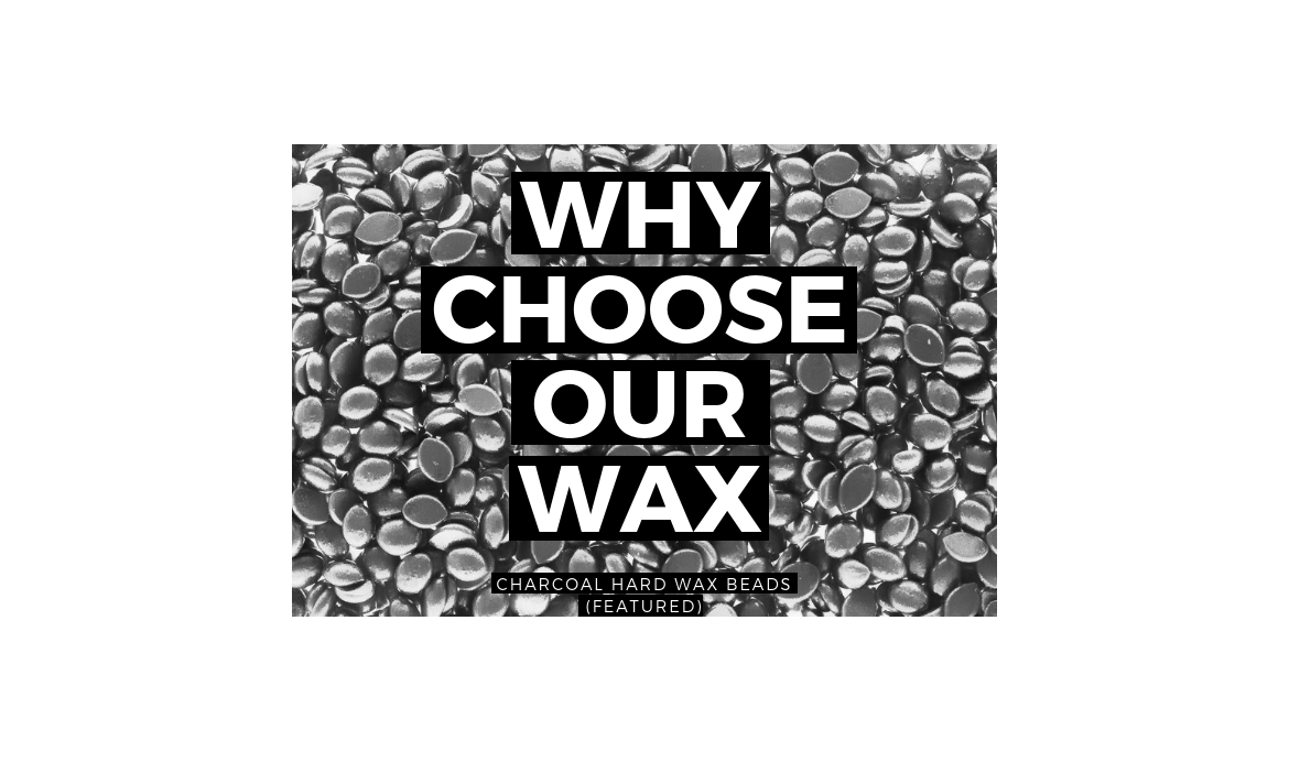 Why Choose our Wax?
